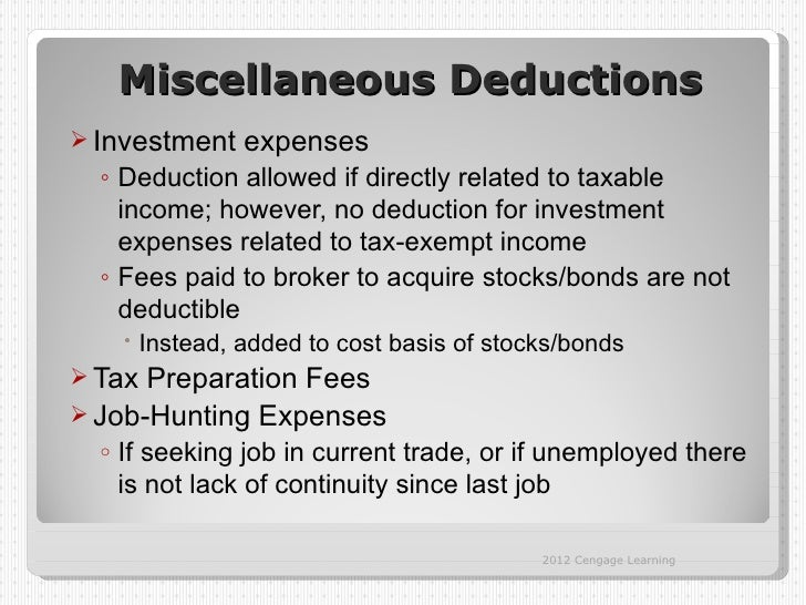 Miscellaneous Deductions Investment     expenses  ◦ Deduction allowed if directly related to taxable    income; however, ...