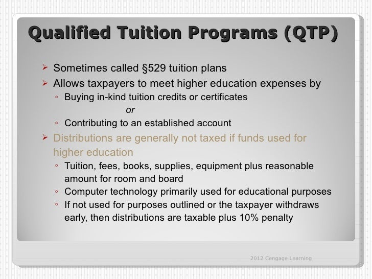Qualified Tuition Programs (QTP)  Sometimes called §529 tuition plans  Allows taxpayers to meet higher education expense...