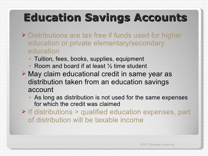 Education Savings Accounts   Distributions are tax free if funds used for higher    education or private elementary/secon...