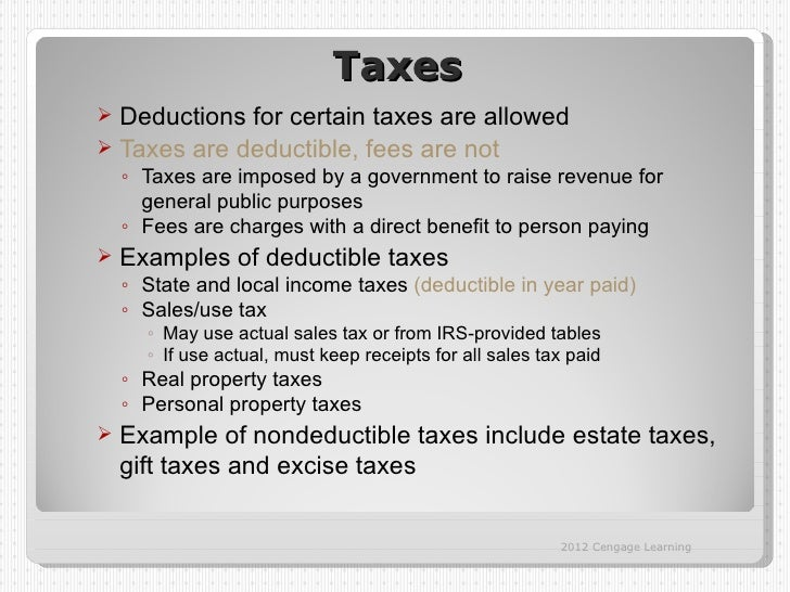 Taxes Deductions for certain taxes are allowed Taxes are deductible, fees are not  ◦ Taxes are imposed by a government t...