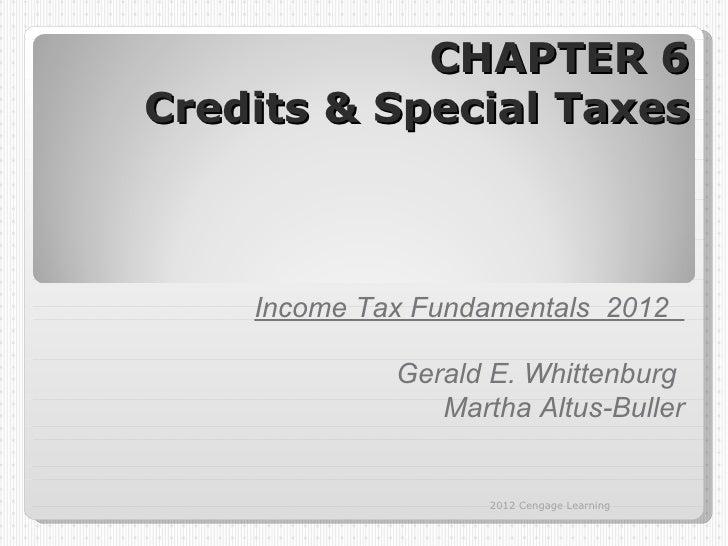 CHAPTER 6Credits & Special Taxes    Income Tax Fundamentals 2012             Gerald E. Whittenburg                Martha A...