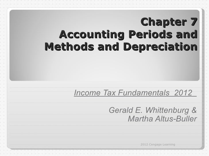 Chapter 7  Accounting Periods andMethods and Depreciation    Income Tax Fundamentals 2012            Gerald E. Whittenburg...