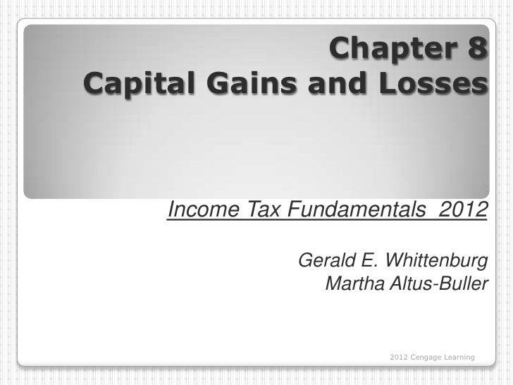 Chapter 8Capital Gains and Losses    Income Tax Fundamentals 2012               Gerald E. Whittenburg                 Mart...
