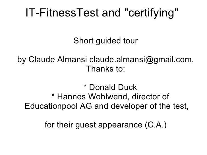 "IT-FitnessTest and ""certifying""  <ul><ul><li>Short guided tour </li></ul></ul><ul><ul><li>by Claude Almansi clau..."