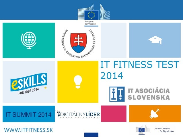 ESKILLS.EC.EUROPA.EU IT FITNESS TEST 2014 WWW.ITFITNESS.SK IT SUMMIT 2014
