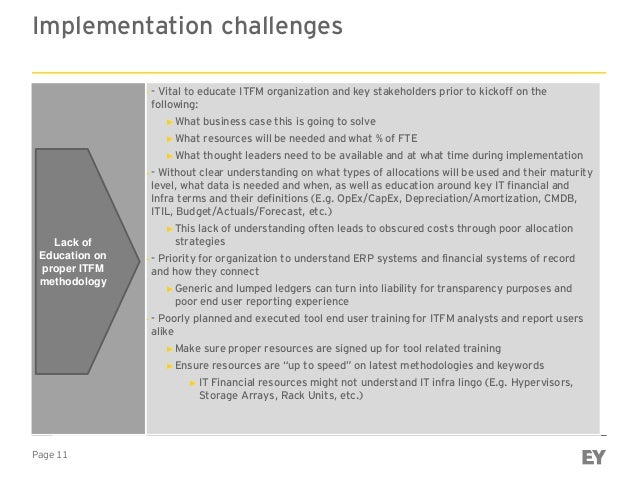 Page 11 Implementation challenges ► - Vital to educate ITFM organization and key stakeholders prior to kickoff on the foll...