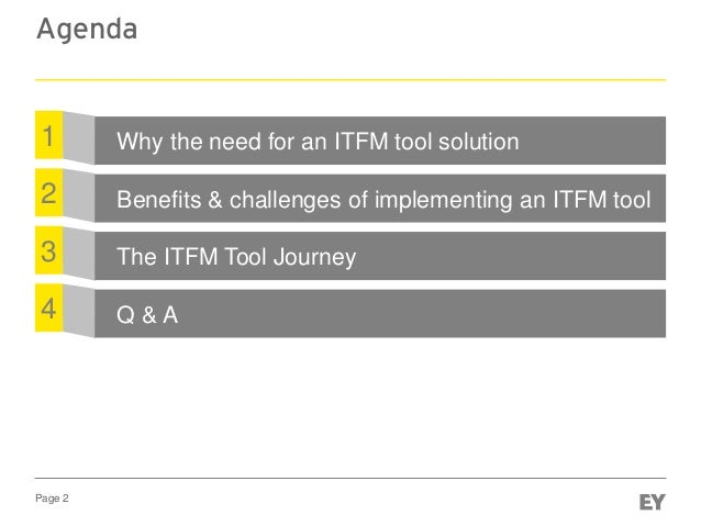 Page 2 Agenda Benefits & challenges of implementing an ITFM tool2 The ITFM Tool Journey3 1 Why the need for an ITFM tool s...
