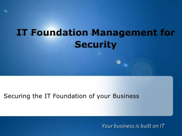 IT Foundation Management for Security<br />Securing the IT Foundation of your Business<br />Your business is built on IT<b...