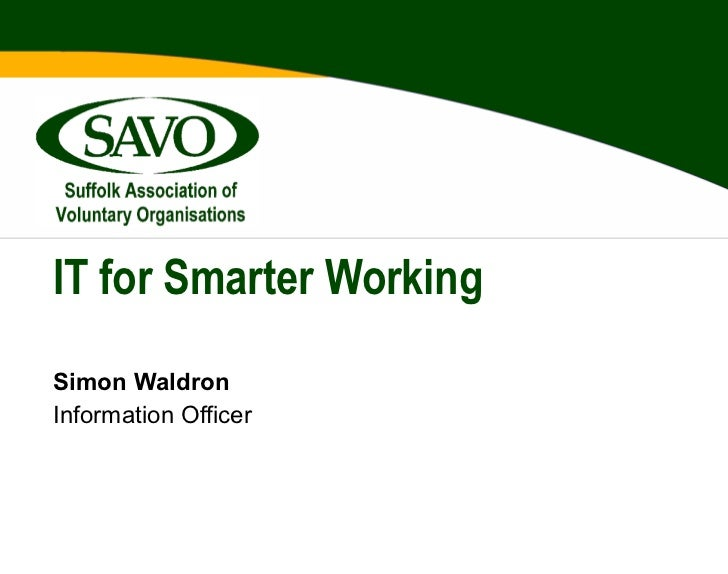 IT for Smarter Working Simon Waldron Information Officer