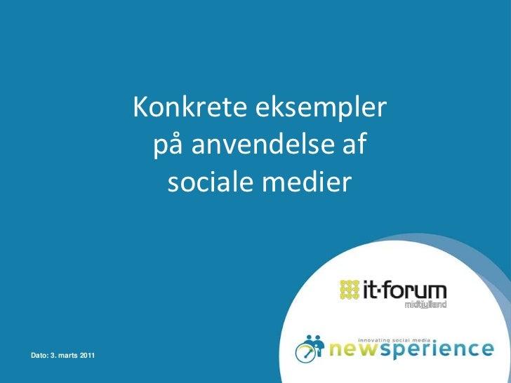 Dato: 3. marts 2011<br />Konkrete eksemplerpå anvendelse af sociale medier<br />