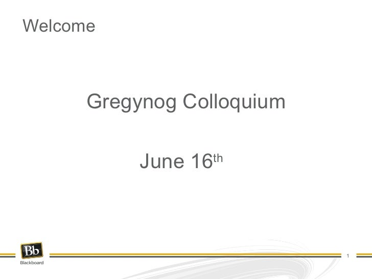 Welcome Gregynog Colloquium June 16 th