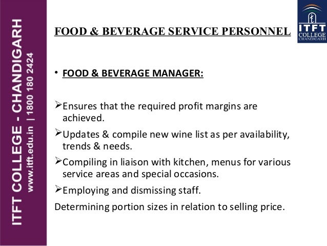 FOOD & BEVERAGE SERVICE PERSONNEL • FOOD & BEVERAGE MANAGER: Ensures that the required profit margins are achieved. Upda...