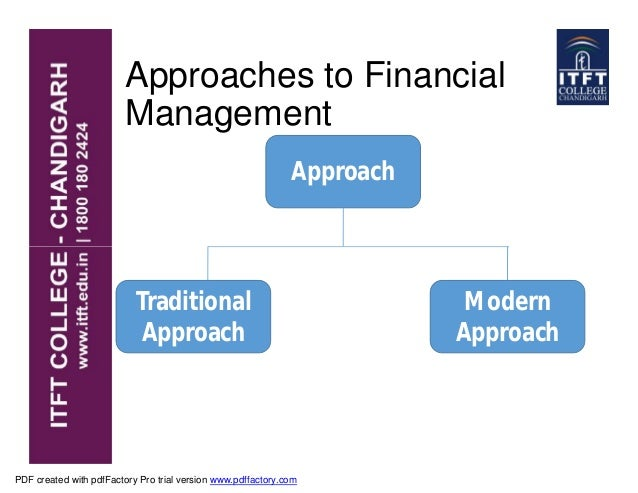 traditional approach of financial management The objective of a financial management is to design a method of  it is the  traditional and narrow approach, which aims at, maximizes the.