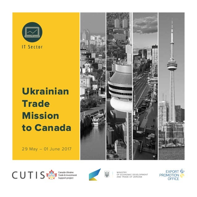 Ukrainian Trade Mission to Canada 29 May – 01 June 2017 I T S e c t o r
