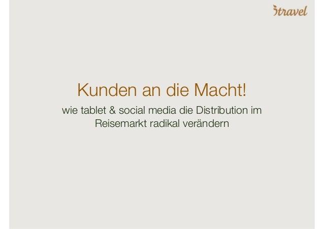 Kunden an die Macht!wie tablet & social media die Distribution imReisemarkt radikal verändern