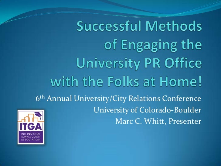 Successful Methods of Engaging the University PR Office with the Folks at Home!<br />6th Annual University/City Relations ...