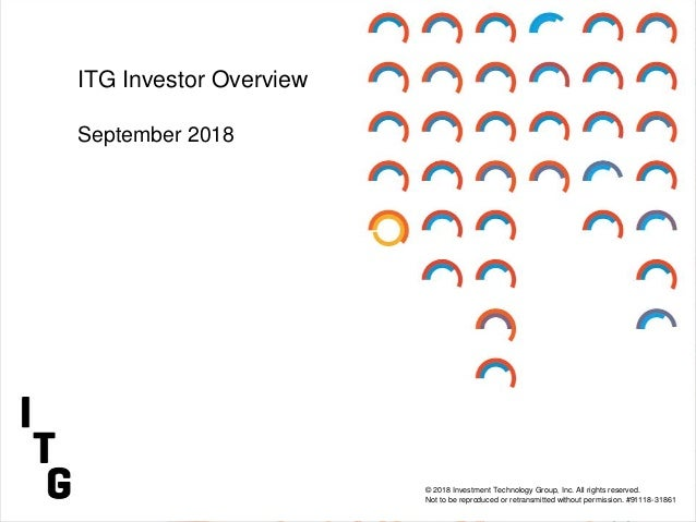 ITG 1Q 2017 Earnings Call May 3, 2017 Frank Troise CEO and President Steve Vigliotti CFO and CAO © 2017 Investment Technol...
