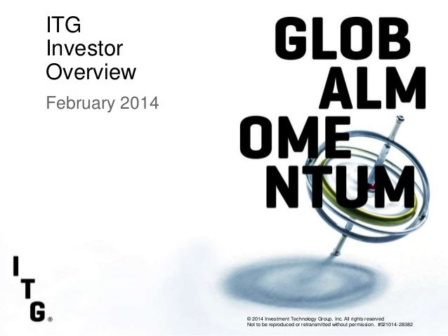 Subtitle  ITG Investor Overview February 2014 February 2014  Second Quarter 2012 Earnings  © 2014 Investment Technology Gr...