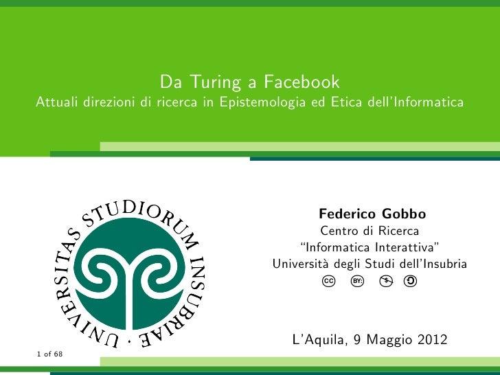 Da Turing a FacebookAttuali direzioni di ricerca in Epistemologia ed Etica dell'Informatica                               ...