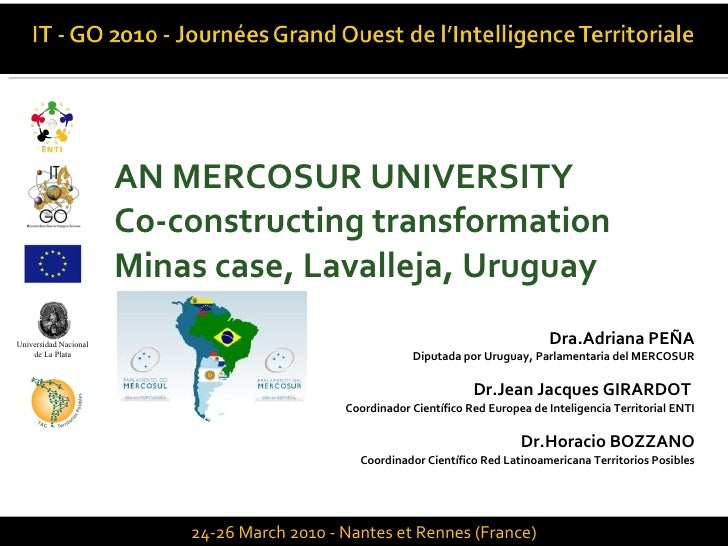 <ul><li>AN MERCOSUR UNIVERSITY </li></ul><ul><li>Co-constructing transformation </li></ul><ul><li>Minas case, Lavalleja, U...