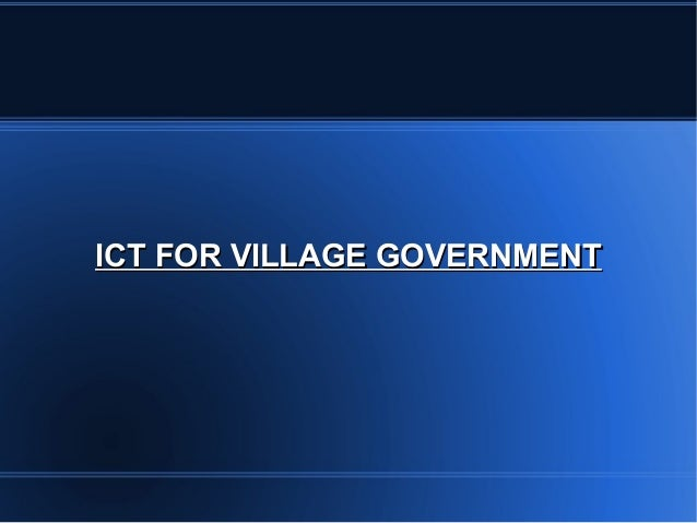 ICT FOR VILLAGE GOVERNMENT