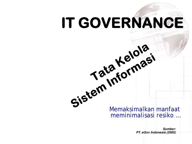IT GOVERNANCE     Memaksimalkan manfaat     meminimalisasi resiko …                             Sumber:             PT. eG...