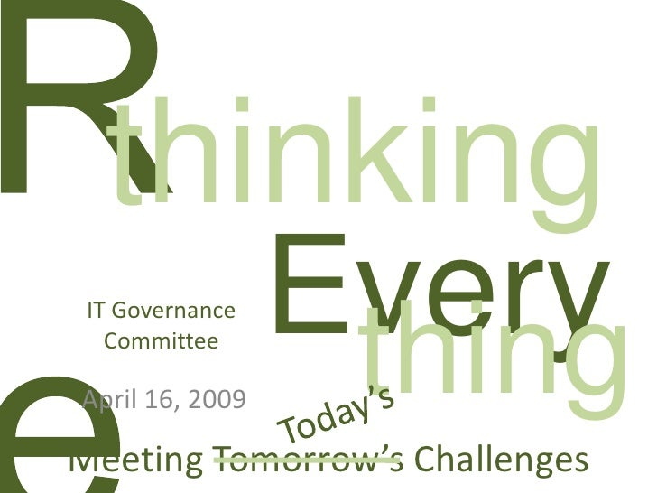 thinking                  Every  IT Governance                    thing    Committee  April 16, 2009  Meeting Tomorrow's C...