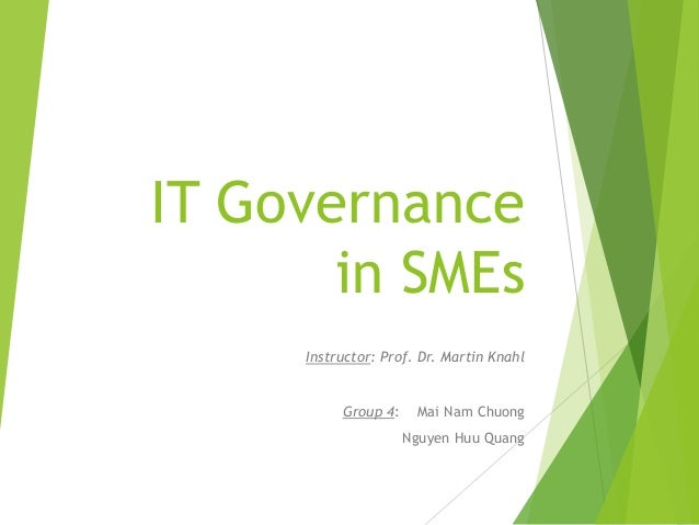 IT Governance in SMEs Instructor: Prof. Dr. Martin Knahl Group 4: Mai Nam Chuong Nguyen Huu Quang