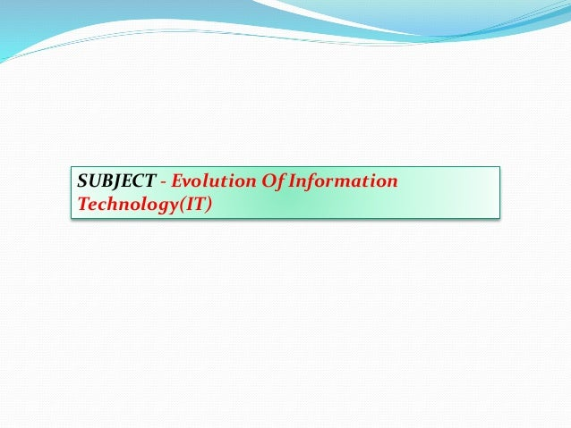 SUBJECT - Evolution Of Information Technology(IT)