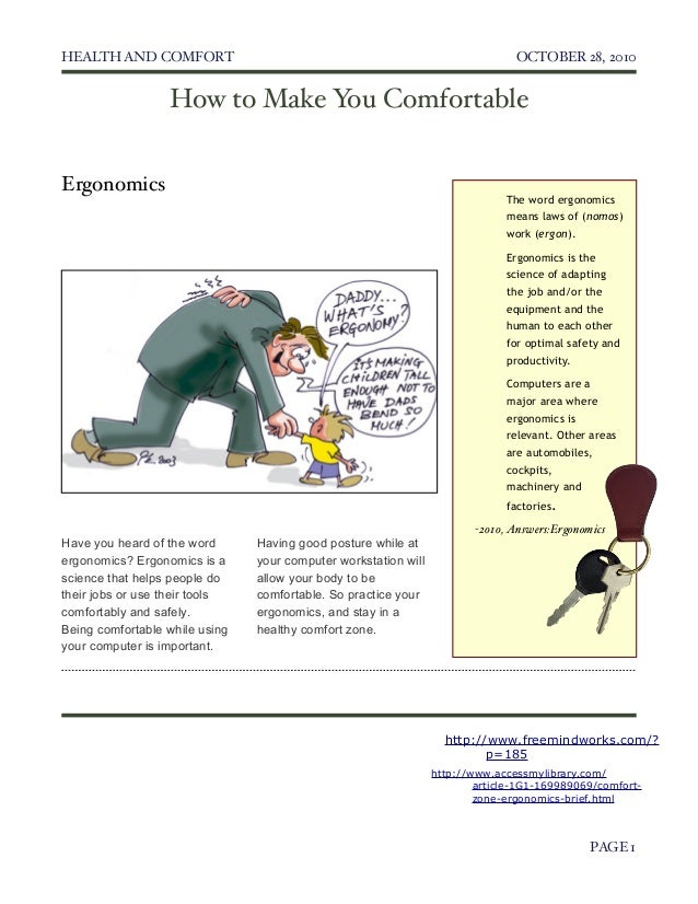 HEALTH AND COMFORT  OCTOBER 28, 2010   PAGE 1 The word ergonomics means laws of (nomos) work (ergon). Ergonomics is the sc...