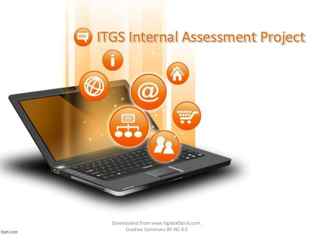 ITGS Internal Assessment Project Downloaded from www.itgstextbook.com. Creative Commons BY-NC 4.0