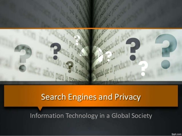 Search Engines and Privacy Information Technology in a Global Society