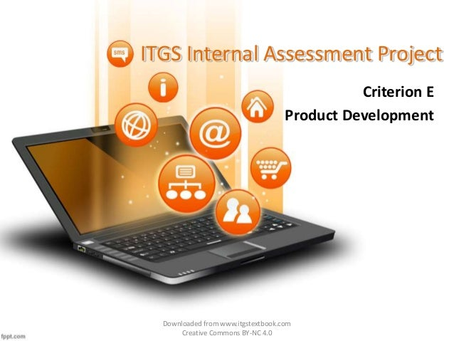 ITGS Internal Assessment Project  Criterion E  Product Development  Downloaded from www.itgstextbook.com  Creative Commons...