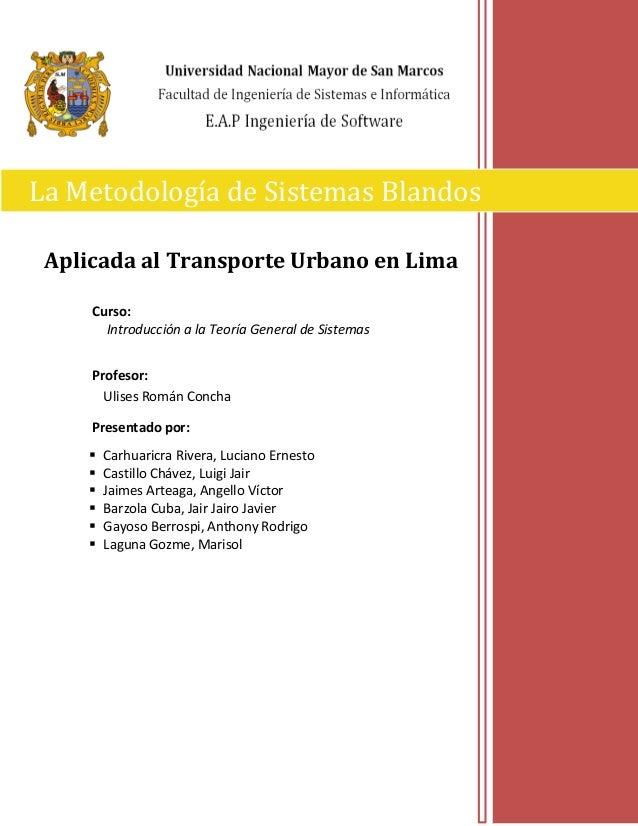 Aplicada al Transporte Urbano en Lima Curso: Introducción a la Teoría General de Sistemas Profesor: Ulises Román Concha Pr...