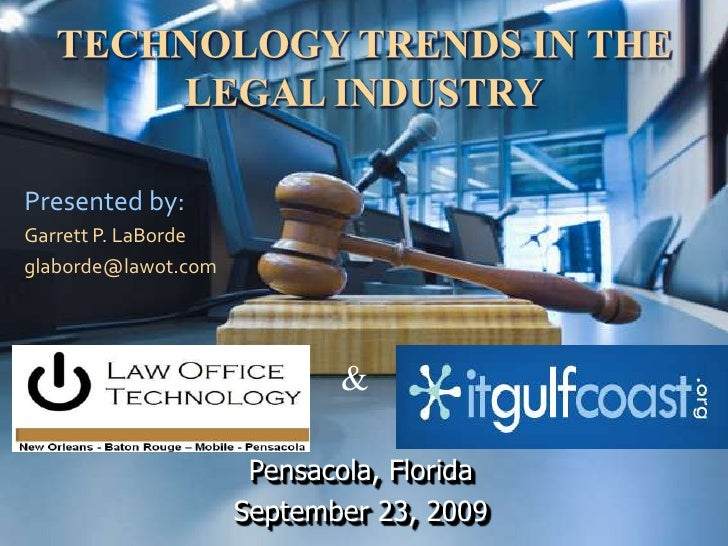 Technology trends in the legal industry<br />Presented by: <br />Garrett P. LaBorde<br />glaborde@lawot.com<br />&<br />Pe...