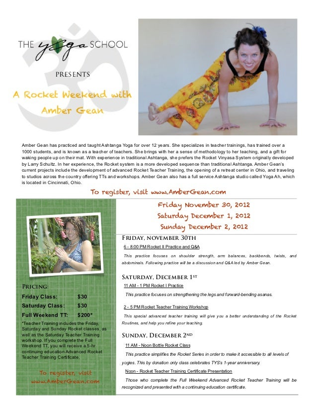 presentsA Rocket Weekend with          Amber Gean Amber Gean has practiced and taught Ashtanga Yoga for over 12 years. She...