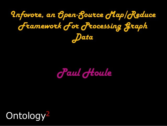Infovore, an Open-Source Map/ReduceFramework For Processing GraphDataPaul HouleOntology2