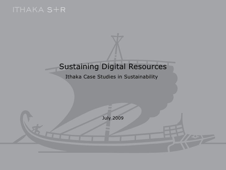 Sustaining Digital Resources Ithaka Case Studies in Sustainability   July 2009