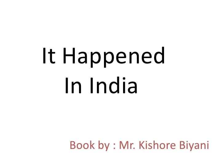 It Happened   In India  Book by : Mr. Kishore Biyani