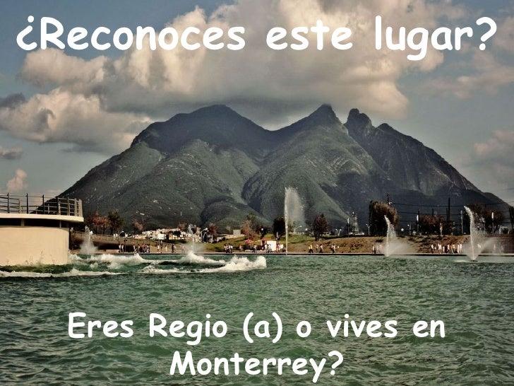 ¿Reconoces este lugar?       Eres Regio (a) o vives en         Monterrey?