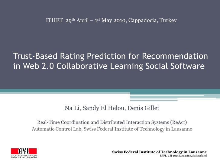 ITHET 29th April – 1st May 2010, Cappadocia, TurkeyTrust-Based Rating Prediction for Recommendationin Web 2.0 Collaborativ...