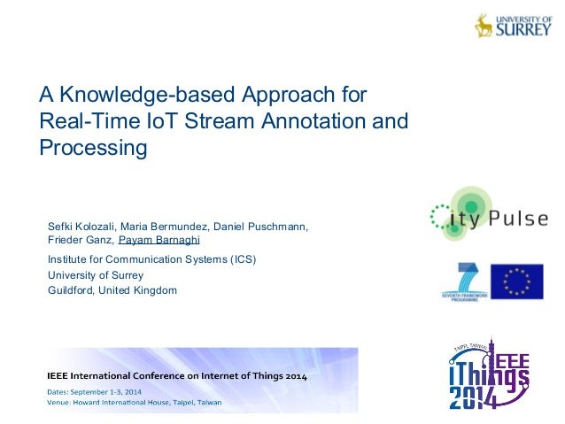 A Knowledge-based Approach for  Real-Time IoT Stream Annotation and  Processing  1  Sefki Kolozali, Maria Bermundez, Danie...