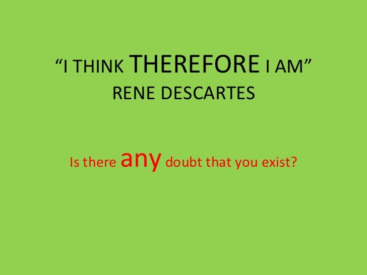 Descartes i think therefor i am essay