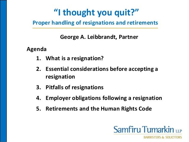 """""""I thought you quit?"""" Agenda 1. What is a resignation? 2. Essential considerations before accepting a resignation 3. Pitfa..."""