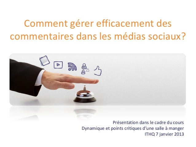 Comment gérer efficacement descommentaires dans les médias sociaux?                             Présentation dans le cadre...