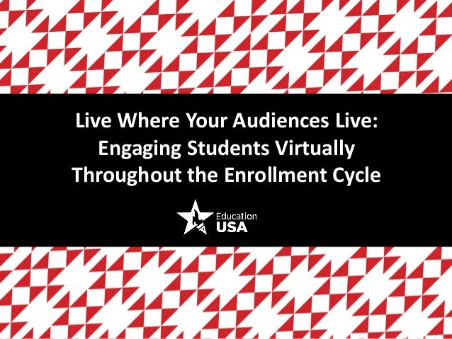 Live Where Your Audiences Live: Engaging Students Virtually Throughout the Enrollment Cycle
