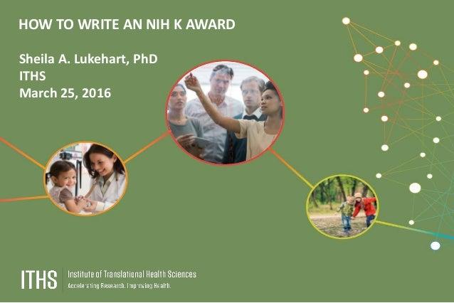 HOW TO WRITE AN NIH K AWARD Sheila A. Lukehart, PhD ITHS March 25, 2016
