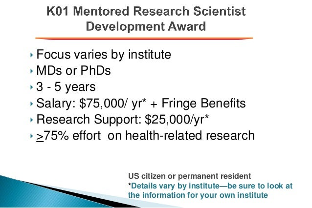 ‣ Focus varies by institute ‣ MDs or PhDs ‣ 3 - 5 years ‣ Salary: $75,000/ yr* + Fringe Benefits ‣ Research Support: $25,0...