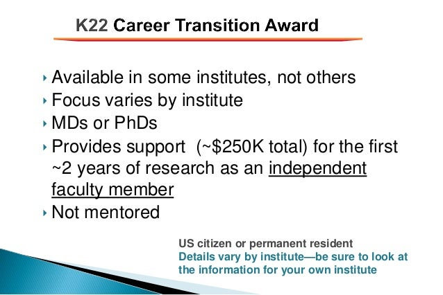 ‣ Available in some institutes, not others ‣ Focus varies by institute ‣ MDs or PhDs ‣ Provides support (~$250K total) for...