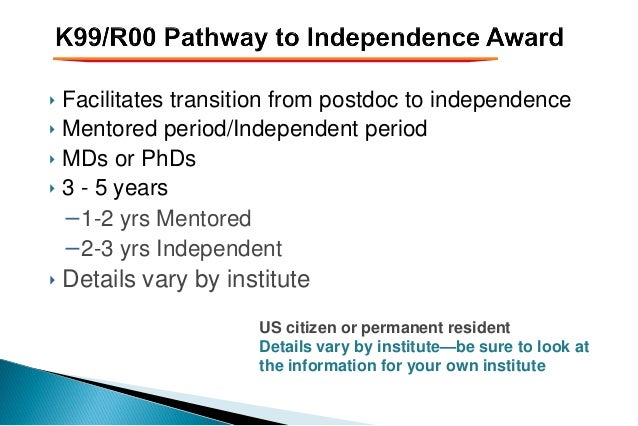 ‣ Facilitates transition from postdoc to independence ‣ Mentored period/Independent period ‣ MDs or PhDs ‣ 3 - 5 years −1-...